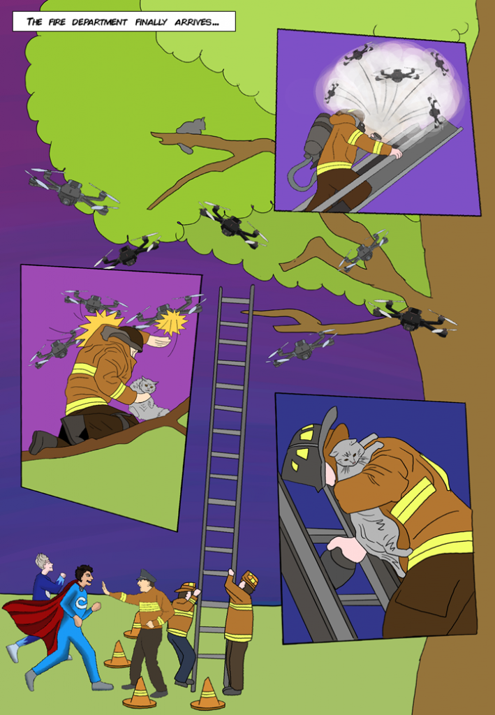 The fire department finally arrives… Montage of firemen climbing up tree, while swathing away the rogue Quadcopters and holding back overly eager MOOC and Q-Silver.  They finally get Grumpy down.